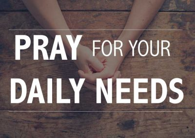 Pray For Your Daily Needs